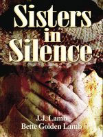Sisters in Silence by JJ Lamb and Bette Golden Lamb